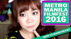 Metro Manila Film Festival 2016: Indie VS Mainstream